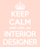 keep calm and hire and interior designer